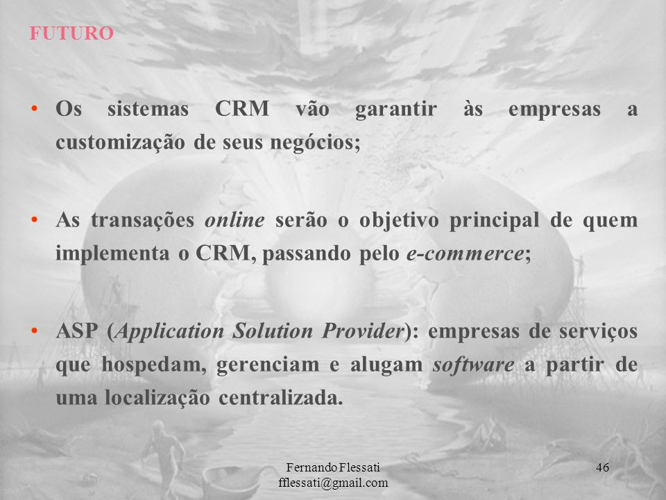 Os sistemas CRM vão garantir às empresas a customização de seus negócios; As transações online serão o objetivo principal de quem implementa o CRM, pa