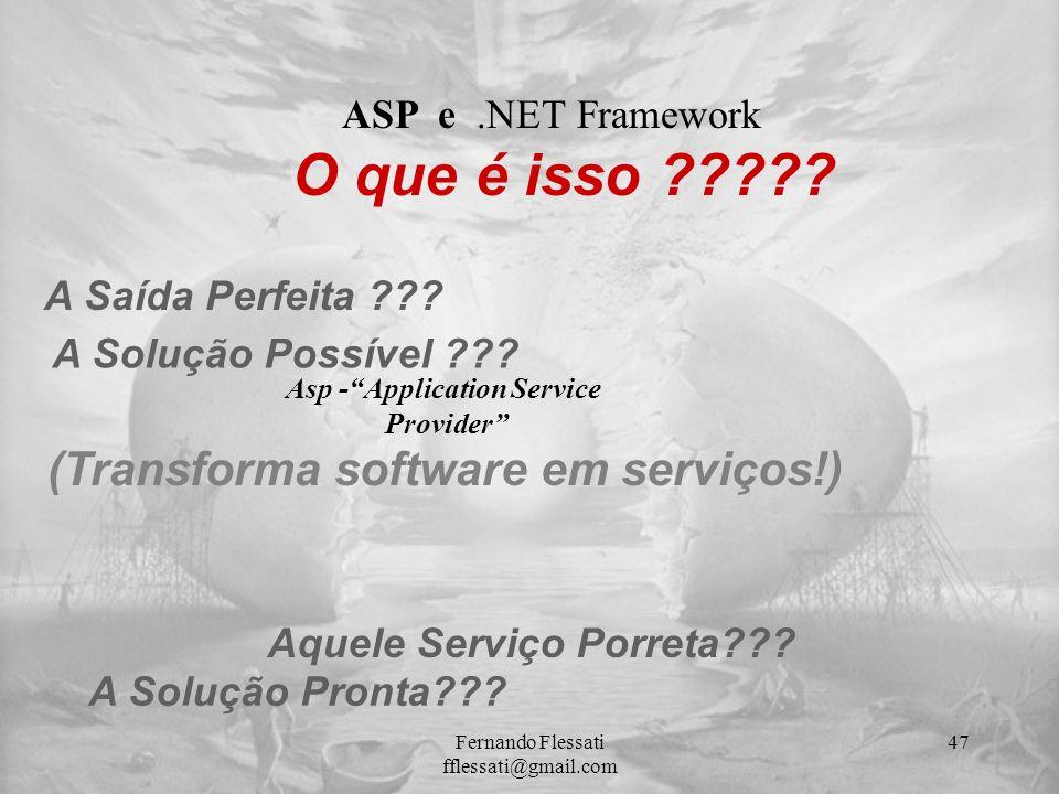 ASP e.NET Framework A Solução Possível ??? A Saída Perfeita ??? A Solução Pronta??? Aquele Serviço Porreta??? Asp -Application Service Provider (Trans