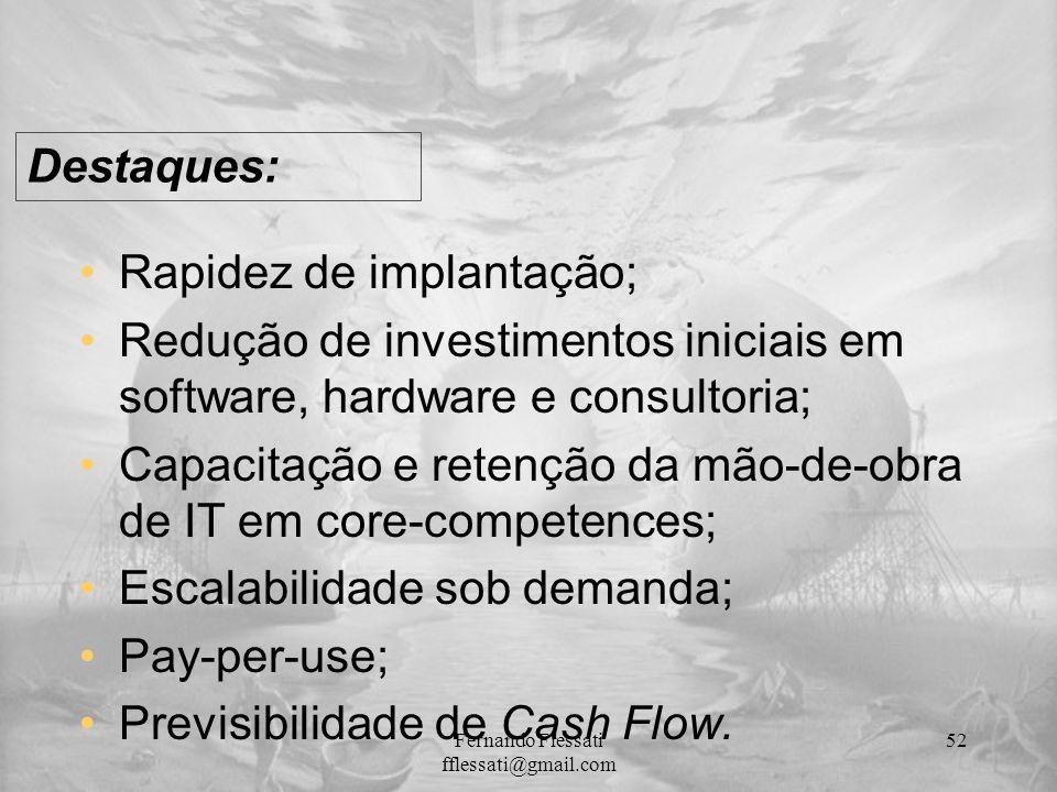 Rapidez de implantação; Redução de investimentos iniciais em software, hardware e consultoria; Capacitação e retenção da mão-de-obra de IT em core-com