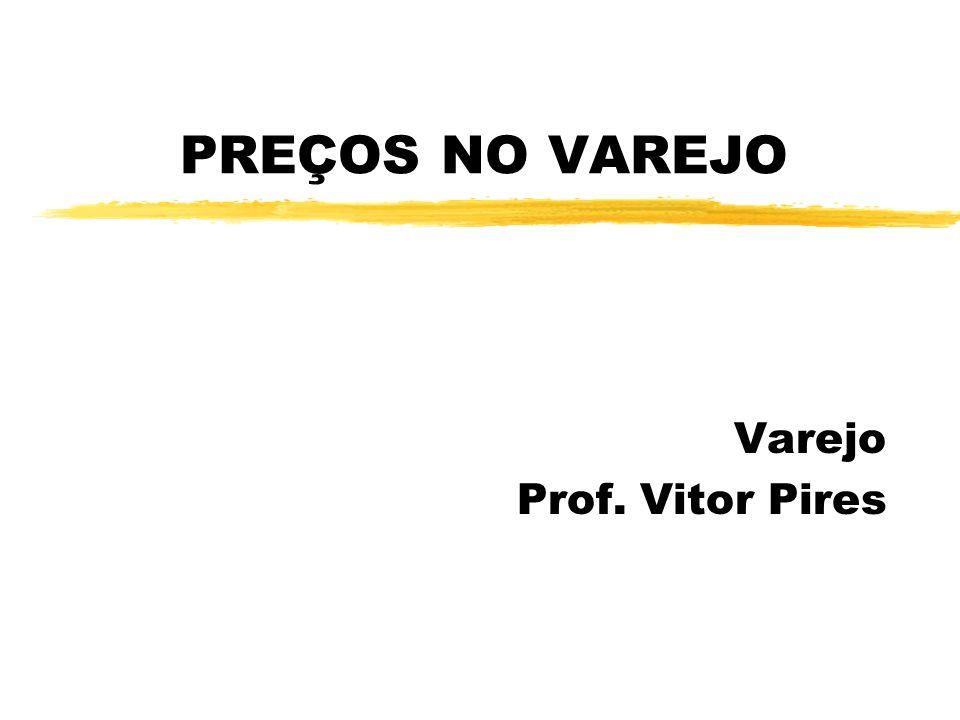 PREÇOS NO VAREJO Varejo Prof. Vitor Pires