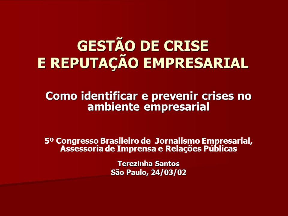 GESTÃO DE CRISE E REPUTAÇÃO EMPRESARIAL Como identificar e prevenir crises no ambiente empresarial Terezinha Santos 5º Congresso Brasileiro de Jornali