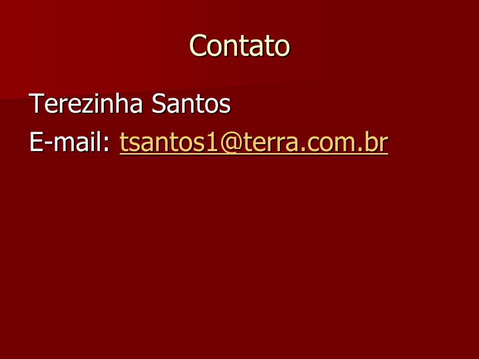 Contato Terezinha Santos E-mail: tsantos1@terra.com.br tsantos1@terra.com.br