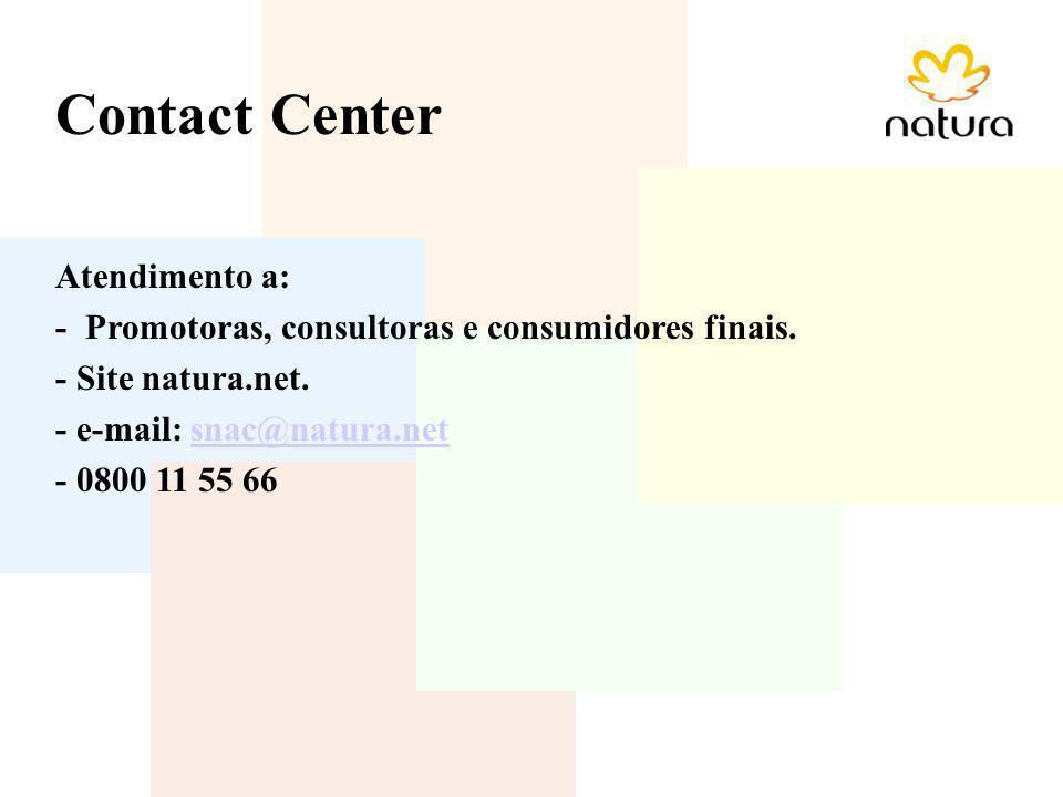 Contact Center Atendimento a: - Promotoras, consultoras e consumidores finais. - Site natura.net. - e-mail: snac@natura.netsnac@natura.net - 0800 11 5