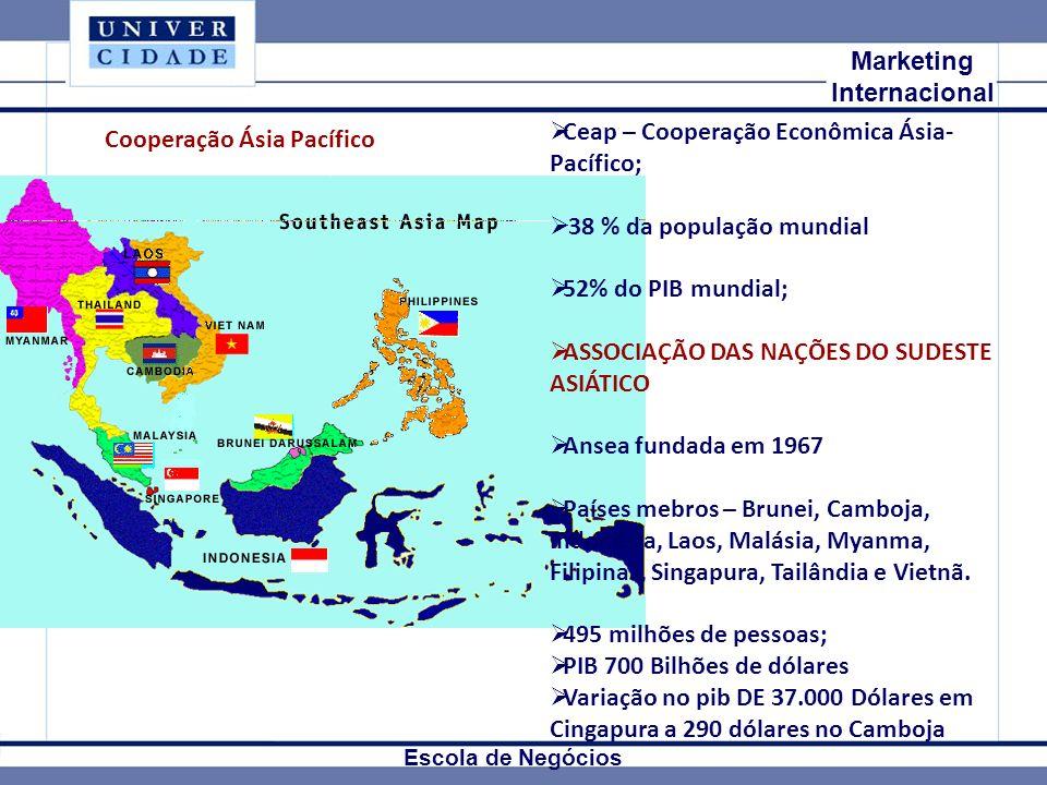 Mkt Internacional Marketing Internacional Escola de Negócios Ceap – Cooperação Econômica Ásia- Pacífico; 38 % da população mundial 52% do PIB mundial; ASSOCIAÇÃO DAS NAÇÕES DO SUDESTE ASIÁTICO Ansea fundada em 1967 Países mebros – Brunei, Camboja, Indonésia, Laos, Malásia, Myanma, Filipinas, Singapura, Tailândia e Vietnã.