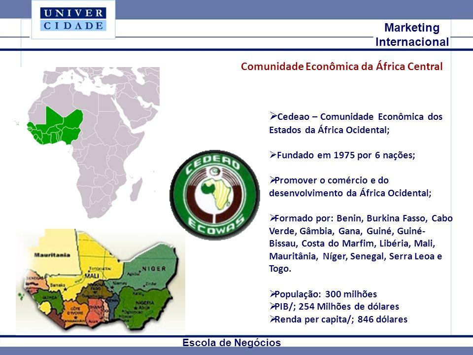 Mkt Internacional Marketing Internacional Escola de Negócios Cedeao – Comunidade Econômica dos Estados da África Ocidental; Fundado em 1975 por 6 nações; Promover o comércio e do desenvolvimento da África Ocidental; Formado por: Benin, Burkina Fasso, Cabo Verde, Gâmbia, Gana, Guiné, Guiné- Bissau, Costa do Marfim, Libéria, Mali, Mauritânia, Níger, Senegal, Serra Leoa e Togo.