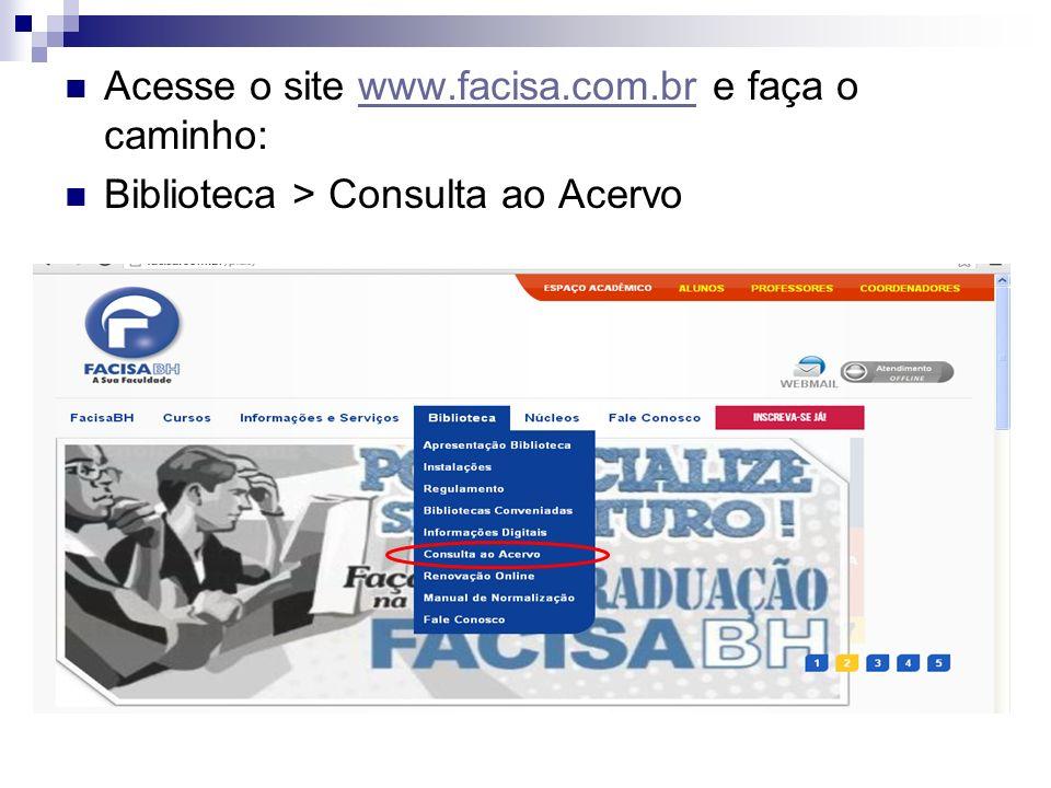 Acesse o site www.facisa.com.br e faça o caminho:www.facisa.com.br Biblioteca > Consulta ao Acervo