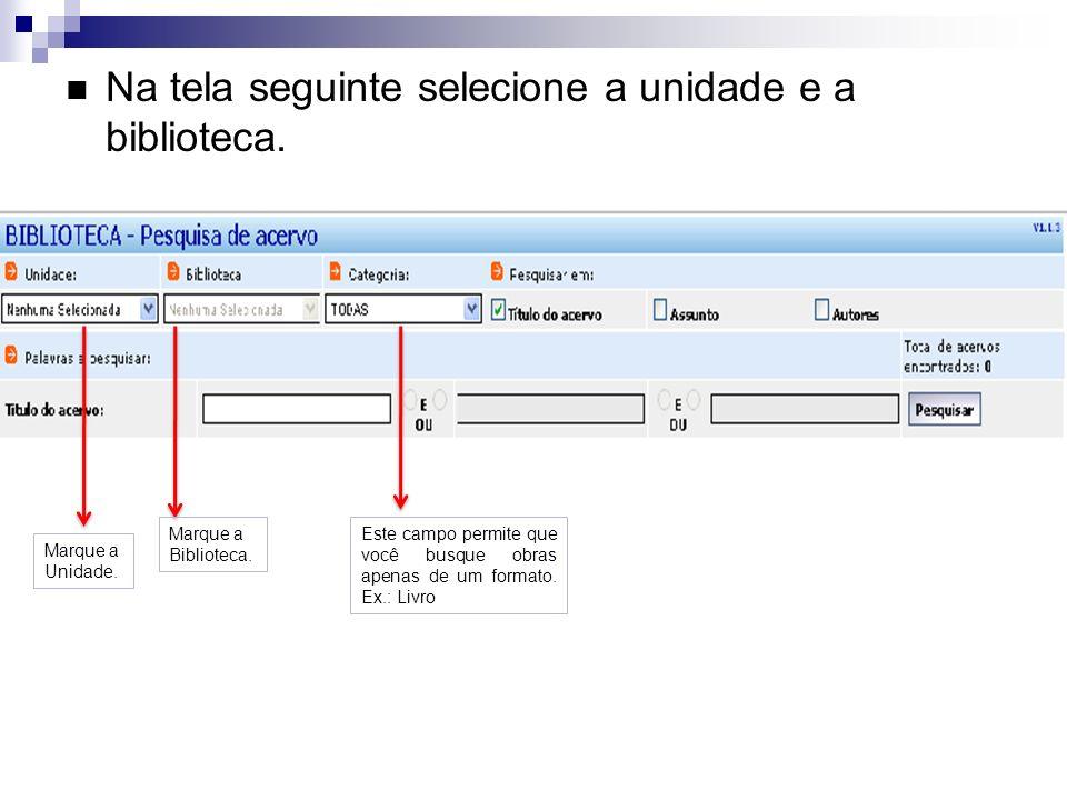 Na tela seguinte selecione a unidade e a biblioteca. Marque a Biblioteca. Marque a Unidade. Este campo permite que você busque obras apenas de um form