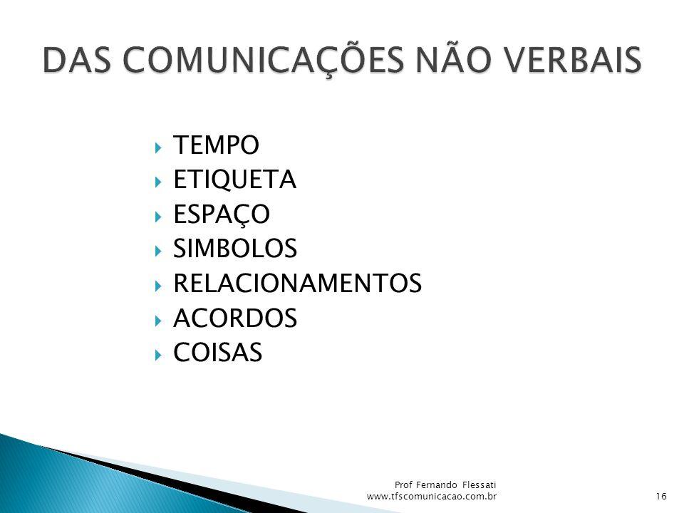 TEMPO ETIQUETA ESPAÇO SIMBOLOS RELACIONAMENTOS ACORDOS COISAS 16 Prof Fernando Flessati www.tfscomunicacao.com.br