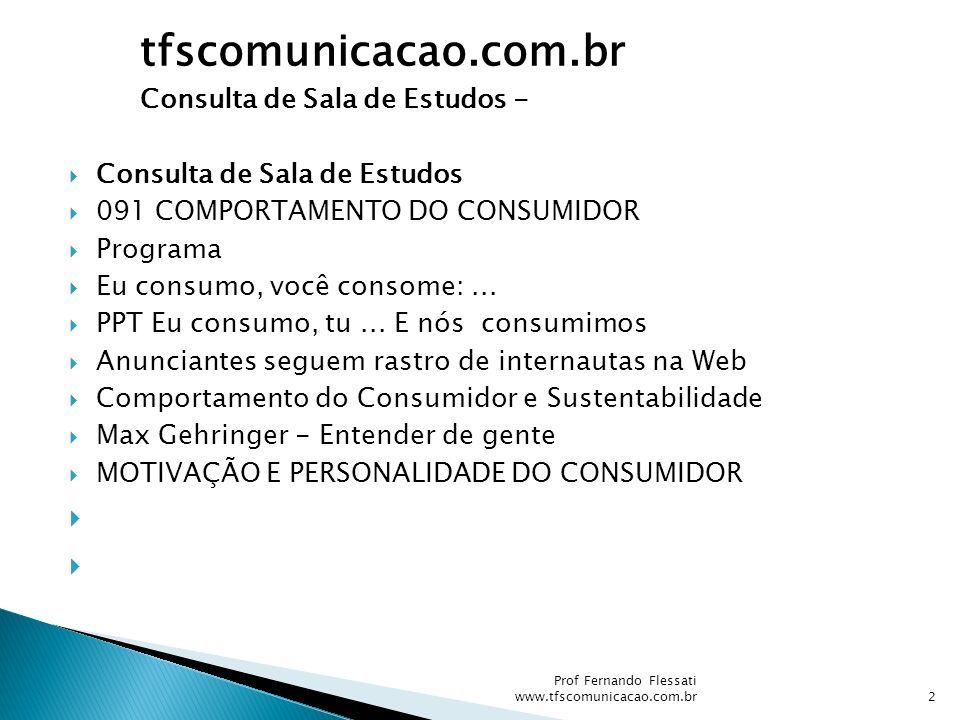 Consulta de Sala de Estudos 091 COMPORTAMENTO DO CONSUMIDOR Programa Eu consumo, você consome:... PPT Eu consumo, tu... E nós consumimos Anunciantes s