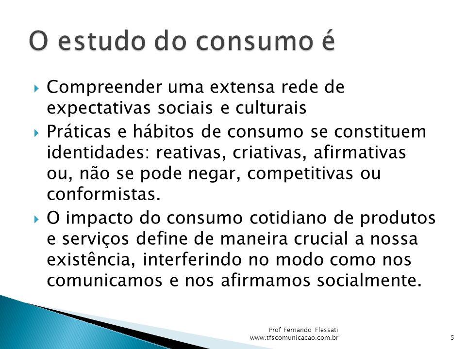 Compreender uma extensa rede de expectativas sociais e culturais Práticas e hábitos de consumo se constituem identidades: reativas, criativas, afirmat