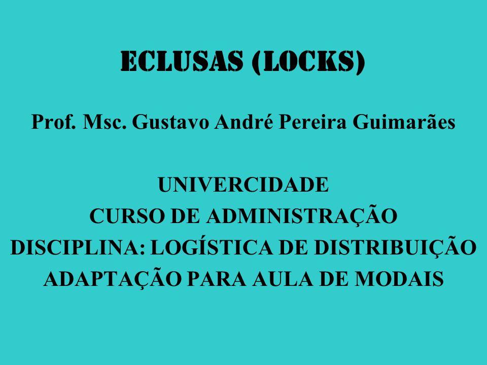 ECLUSAS (Locks) Prof. Msc. Gustavo André Pereira Guimarães UNIVERCIDADE CURSO DE ADMINISTRAÇÃO DISCIPLINA: LOGÍSTICA DE DISTRIBUIÇÃO ADAPTAÇÃO PARA AU
