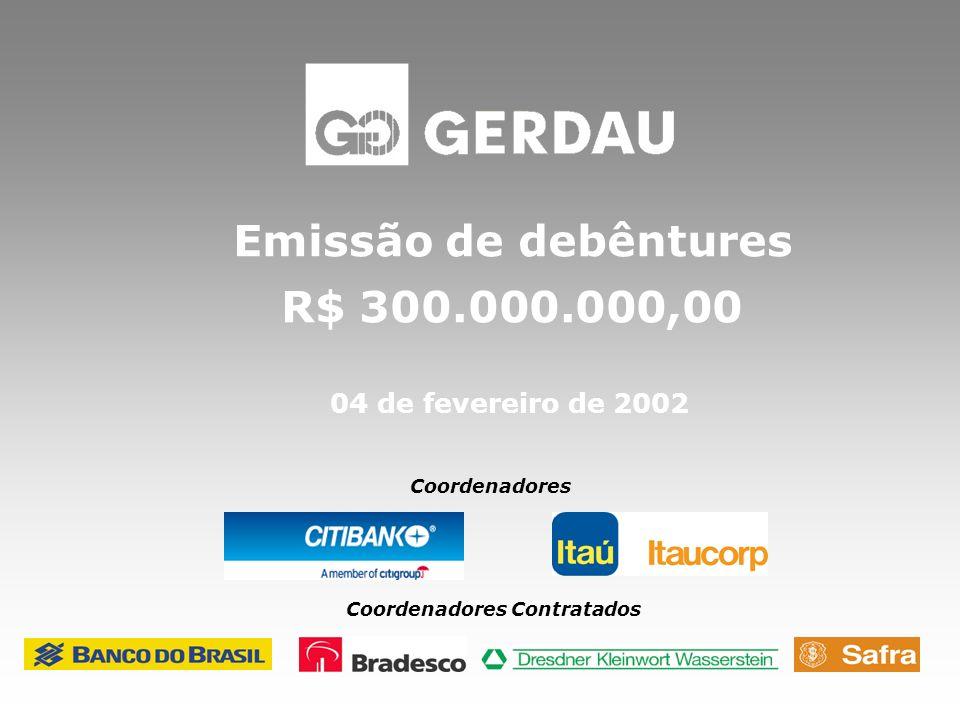Emissão de debêntures R$ 300.000.000,00 04 de fevereiro de 2002 Coordenadores Coordenadores Contratados