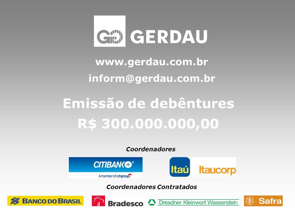 Emissão de debêntures R$ 300.000.000,00 Coordenadores Coordenadores Contratados www.gerdau.com.br inform@gerdau.com.br
