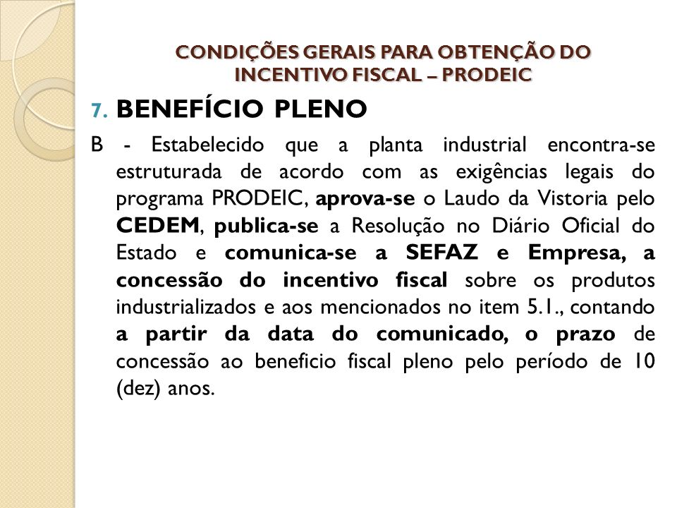 7. BENEFÍCIO PLENO B - Estabelecido que a planta industrial encontra-se estruturada de acordo com as exigências legais do programa PRODEIC, aprova-se