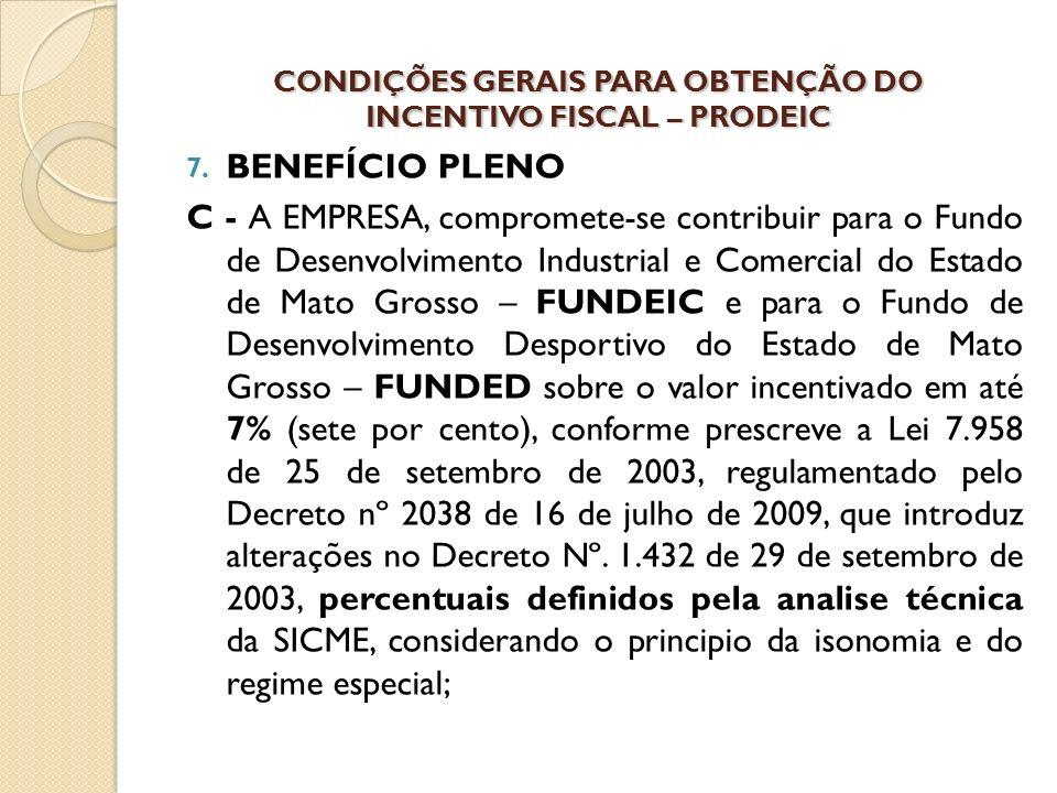 7. BENEFÍCIO PLENO C - A EMPRESA, compromete-se contribuir para o Fundo de Desenvolvimento Industrial e Comercial do Estado de Mato Grosso – FUNDEIC e