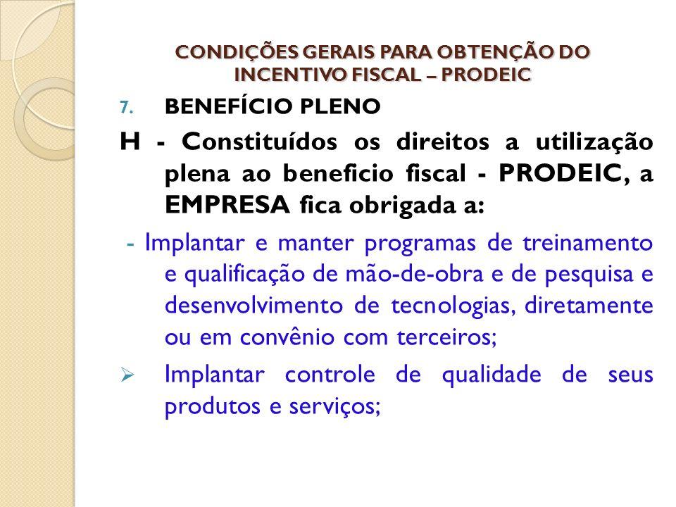 7. BENEFÍCIO PLENO H - Constituídos os direitos a utilização plena ao beneficio fiscal - PRODEIC, a EMPRESA fica obrigada a: - Implantar e manter prog