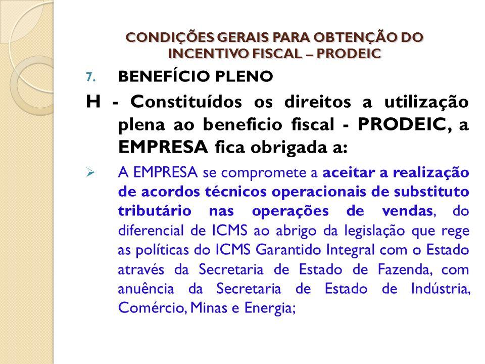 7. BENEFÍCIO PLENO H - Constituídos os direitos a utilização plena ao beneficio fiscal - PRODEIC, a EMPRESA fica obrigada a: A EMPRESA se compromete a