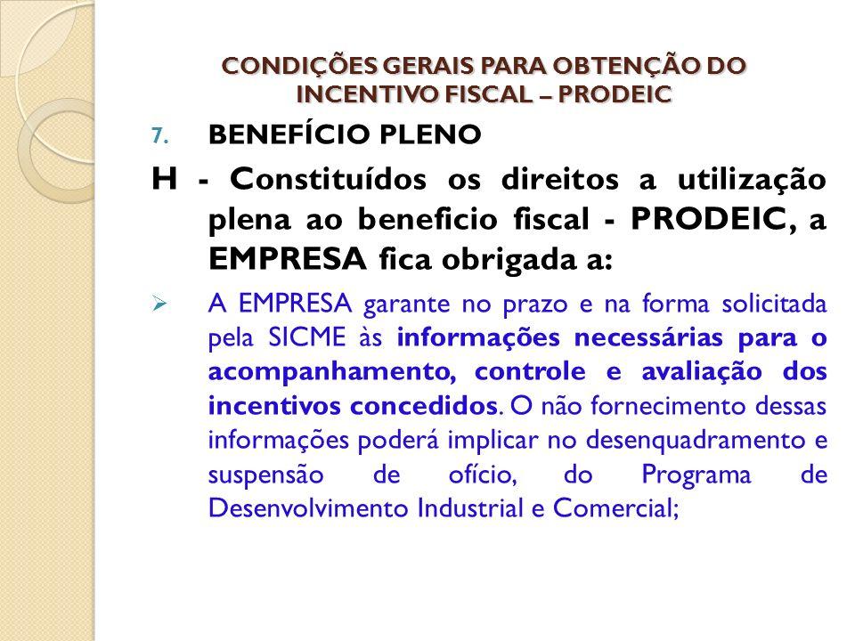 7. BENEFÍCIO PLENO H - Constituídos os direitos a utilização plena ao beneficio fiscal - PRODEIC, a EMPRESA fica obrigada a: A EMPRESA garante no praz