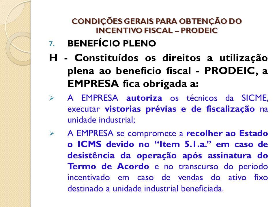 7. BENEFÍCIO PLENO H - Constituídos os direitos a utilização plena ao beneficio fiscal - PRODEIC, a EMPRESA fica obrigada a: A EMPRESA autoriza os téc