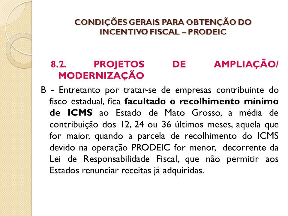 8.2. PROJETOS DE AMPLIAÇÃO/ MODERNIZAÇÃO B - Entretanto por tratar-se de empresas contribuinte do fisco estadual, fica facultado o recolhimento mínimo
