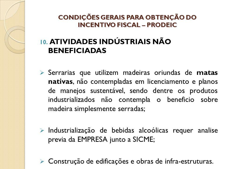 10. ATIVIDADES INDÚSTRIAIS NÃO BENEFICIADAS Serrarias que utilizem madeiras oriundas de matas nativas, não contempladas em licenciamento e planos de m