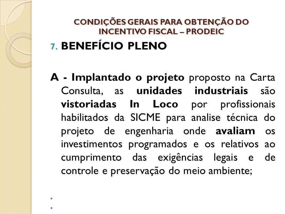 7. BENEFÍCIO PLENO A - Implantado o projeto proposto na Carta Consulta, as unidades industriais são vistoriadas In Loco por profissionais habilitados
