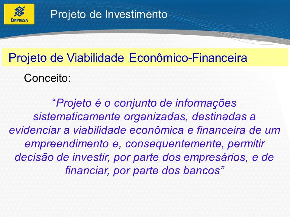 Objetivam financiar: Implantação Reposição de máquinas Relocalização Modernização Expansão Projeto de Investimento