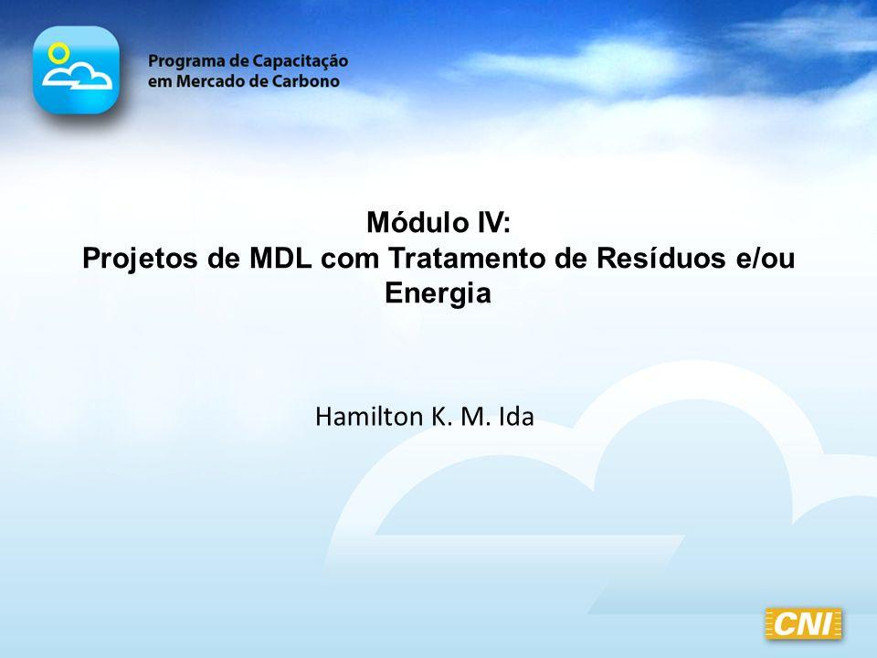 Hamilton K. M. Ida Módulo IV: Projetos de MDL com Tratamento de Resíduos e/ou Energia