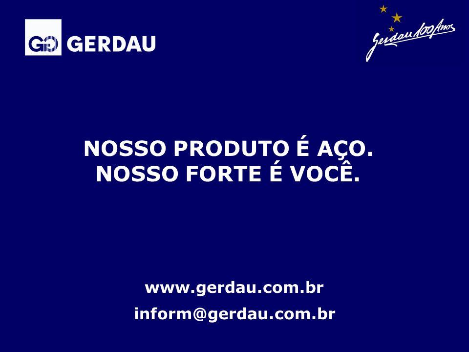 www.gerdau.com.br inform@gerdau.com.br NOSSO PRODUTO É AÇO. NOSSO FORTE É VOCÊ.