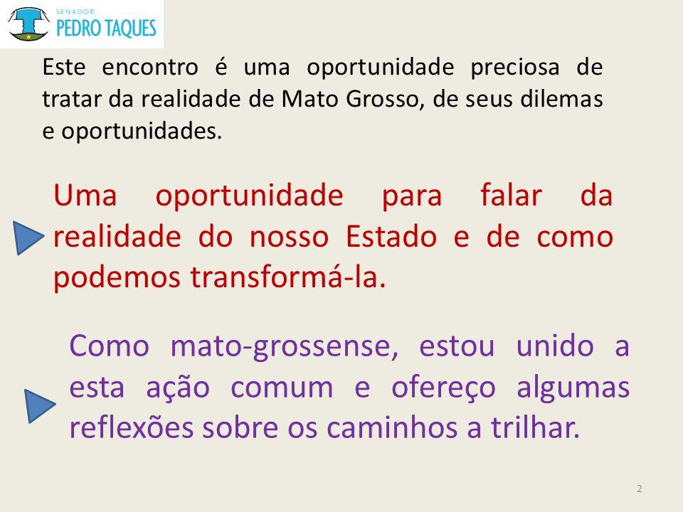 Este encontro é uma oportunidade preciosa de tratar da realidade de Mato Grosso, de seus dilemas e oportunidades. Uma oportunidade para falar da reali