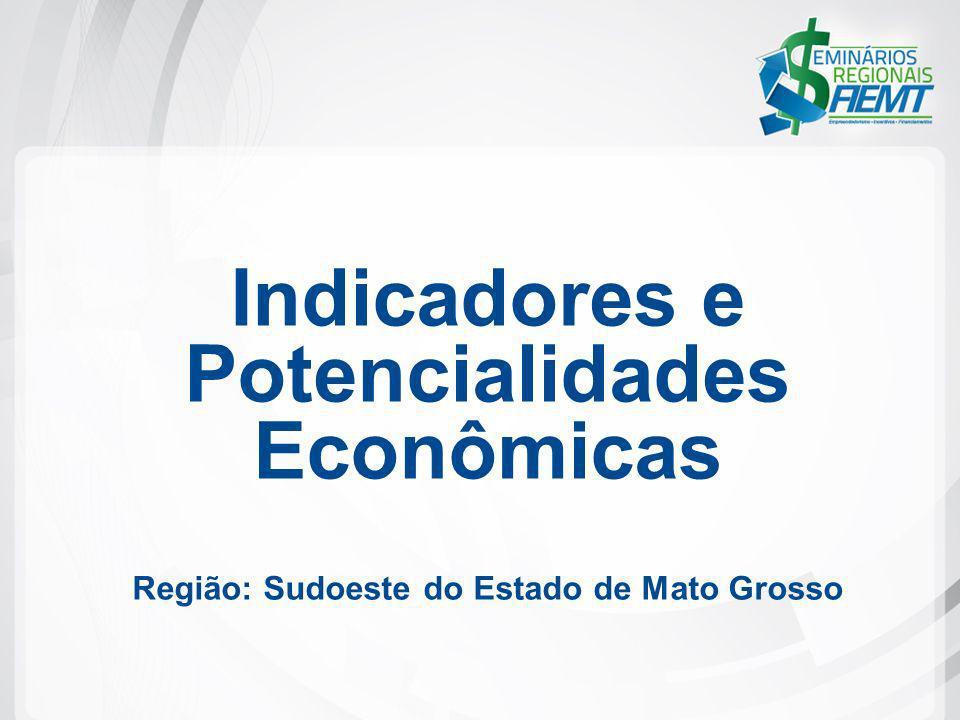 Indicadores e Potencialidades Econômicas Região: Sudoeste do Estado de Mato Grosso