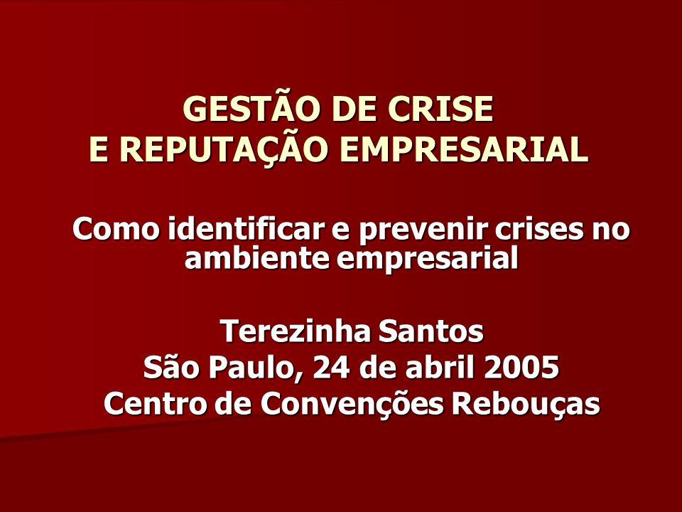 GESTÃO DE CRISE E REPUTAÇÃO EMPRESARIAL Como identificar e prevenir crises no ambiente empresarial Terezinha Santos São Paulo, 24 de abril 2005 Centro de Convenções Rebouças
