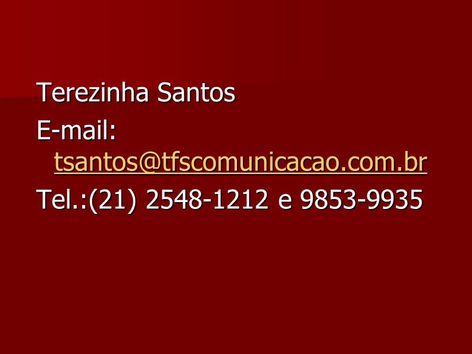 Terezinha Santos E-mail: tsantos@tfscomunicacao.com.br tsantos@tfscomunicacao.com.br Tel.:(21) 2548-1212 e 9853-9935