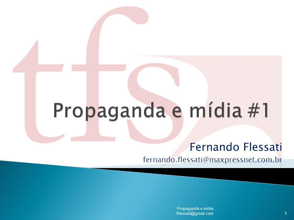 Fernando Flessati fernando.flessati@maxpressnet.com.br Propaganda e mídia fflessati@gmail.com 1