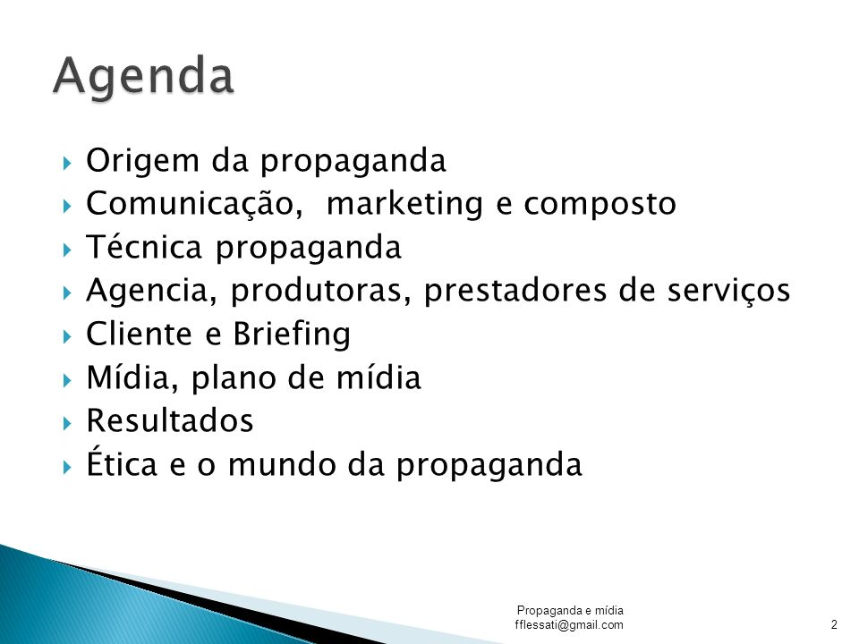 Origem da propaganda Comunicação, marketing e composto Técnica propaganda Agencia, produtoras, prestadores de serviços Cliente e Briefing Mídia, plano