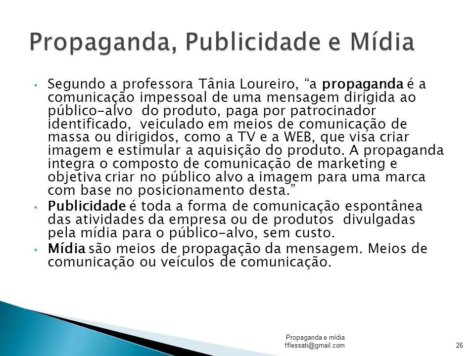 Segundo a professora Tânia Loureiro, a propaganda é a comunicação impessoal de uma mensagem dirigida ao público-alvo do produto, paga por patrocinador