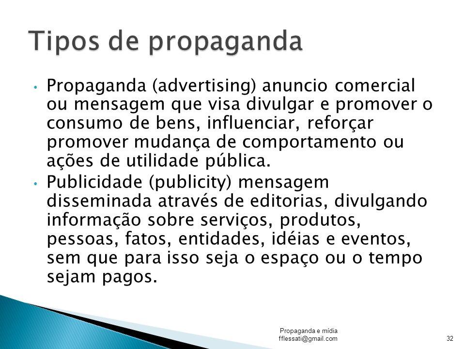 Propaganda (advertising) anuncio comercial ou mensagem que visa divulgar e promover o consumo de bens, influenciar, reforçar promover mudança de compo