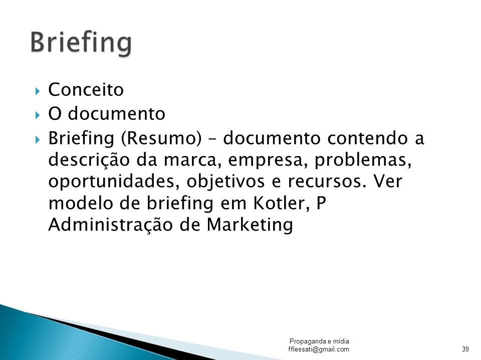 Conceito O documento Briefing (Resumo) – documento contendo a descrição da marca, empresa, problemas, oportunidades, objetivos e recursos. Ver modelo
