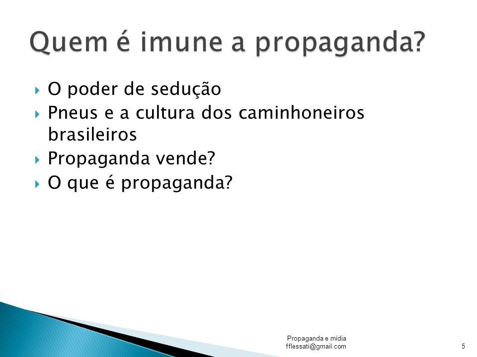 O poder de sedução Pneus e a cultura dos caminhoneiros brasileiros Propaganda vende? O que é propaganda? Propaganda e mídia fflessati@gmail.com5