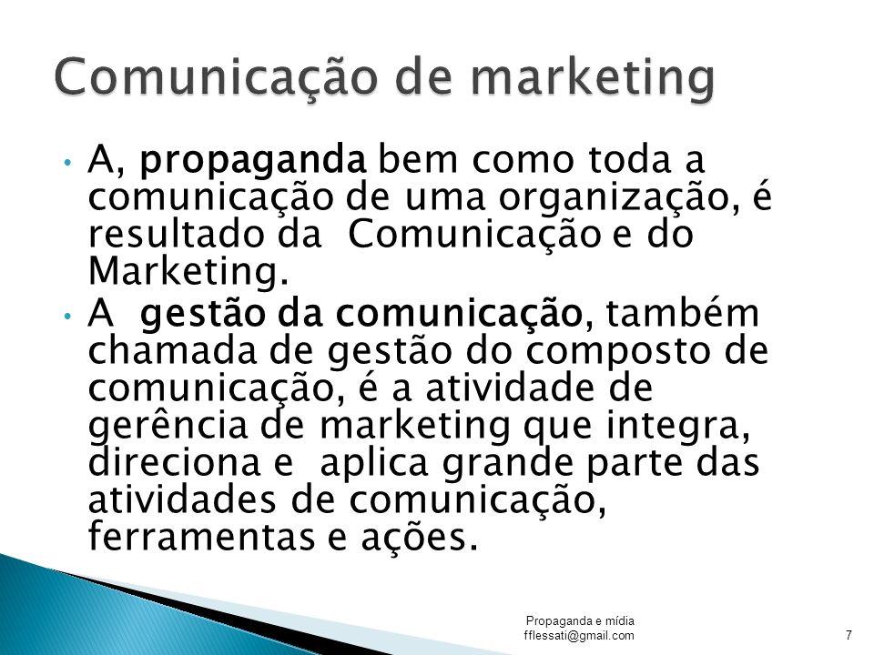 A, propaganda bem como toda a comunicação de uma organização, é resultado da Comunicação e do Marketing. A gestão da comunicação, também chamada de ge