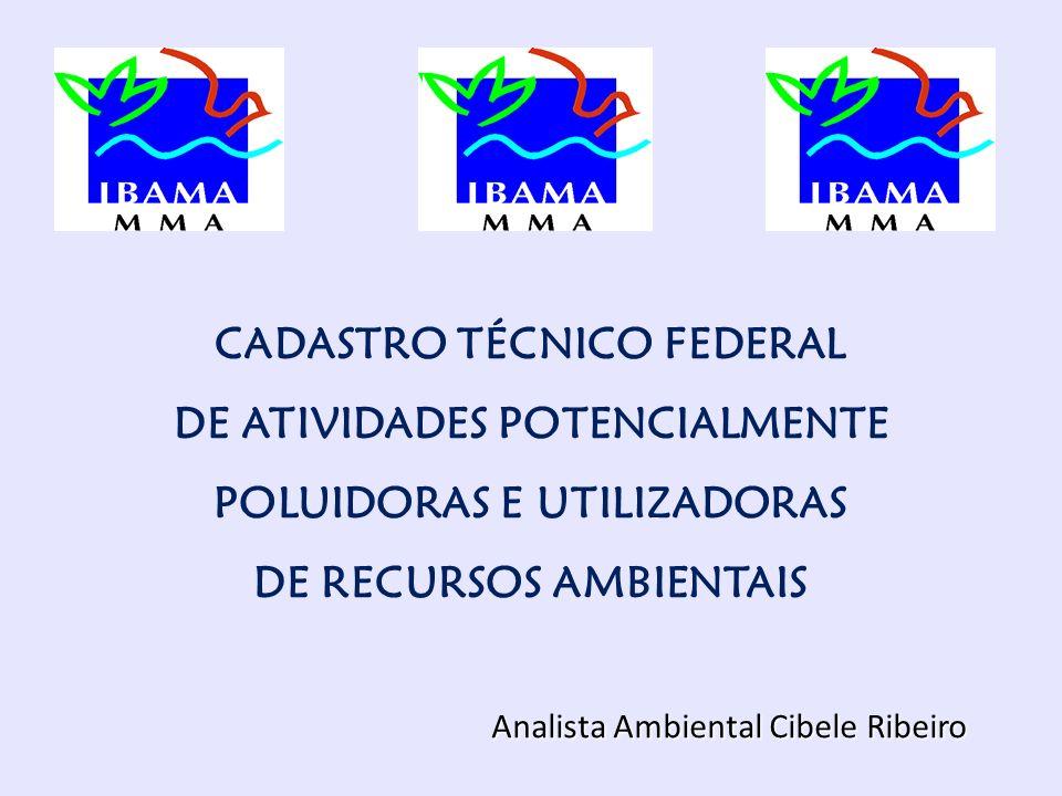 CADASTRO TÉCNICO FEDERAL DE ATIVIDADES POTENCIALMENTE POLUIDORAS E UTILIZADORAS DE RECURSOS AMBIENTAIS Analista Ambiental Cibele Ribeiro