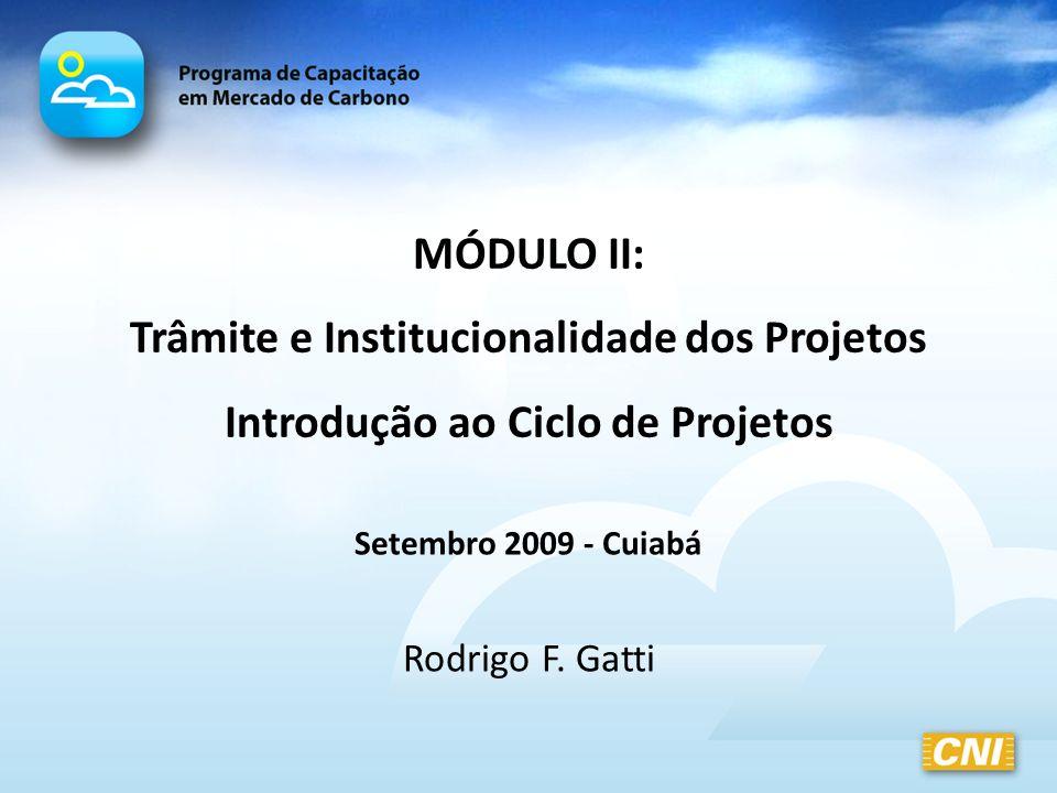MÓDULO II: Trâmite e Institucionalidade dos Projetos Introdução ao Ciclo de Projetos Setembro 2009 - Cuiabá Rodrigo F. Gatti