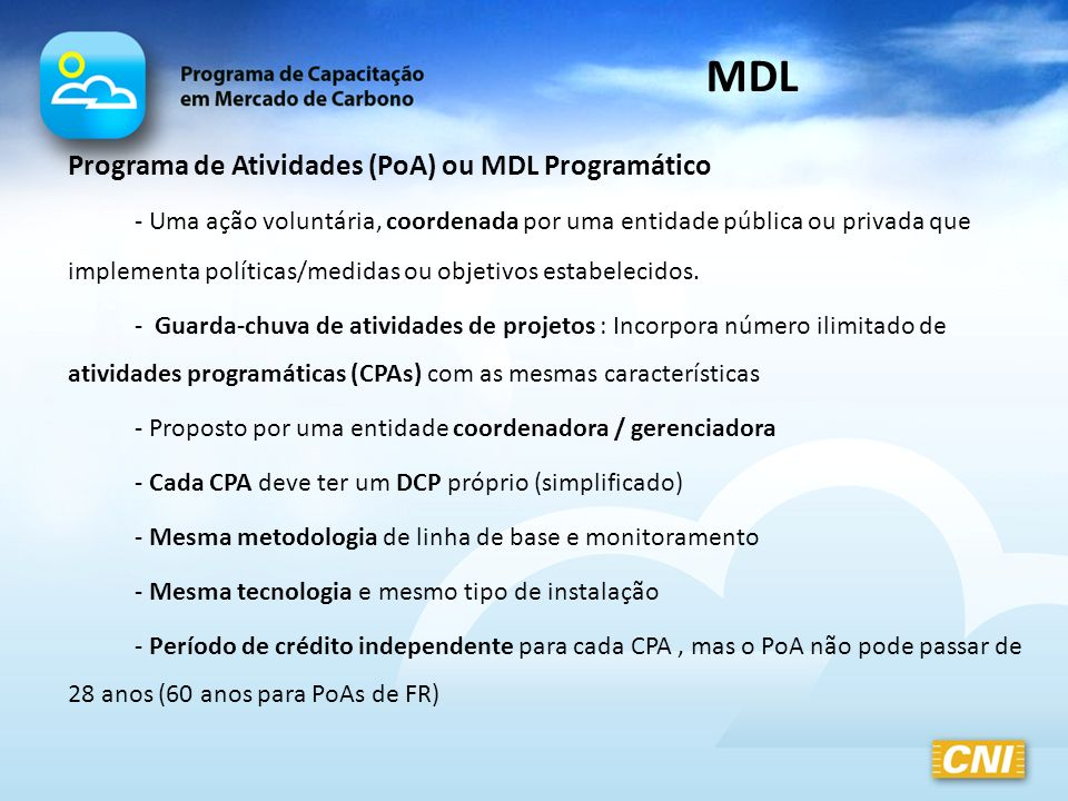 Programa de Atividades (PoA) ou MDL Programático - Uma ação voluntária, coordenada por uma entidade pública ou privada que implementa políticas/medida