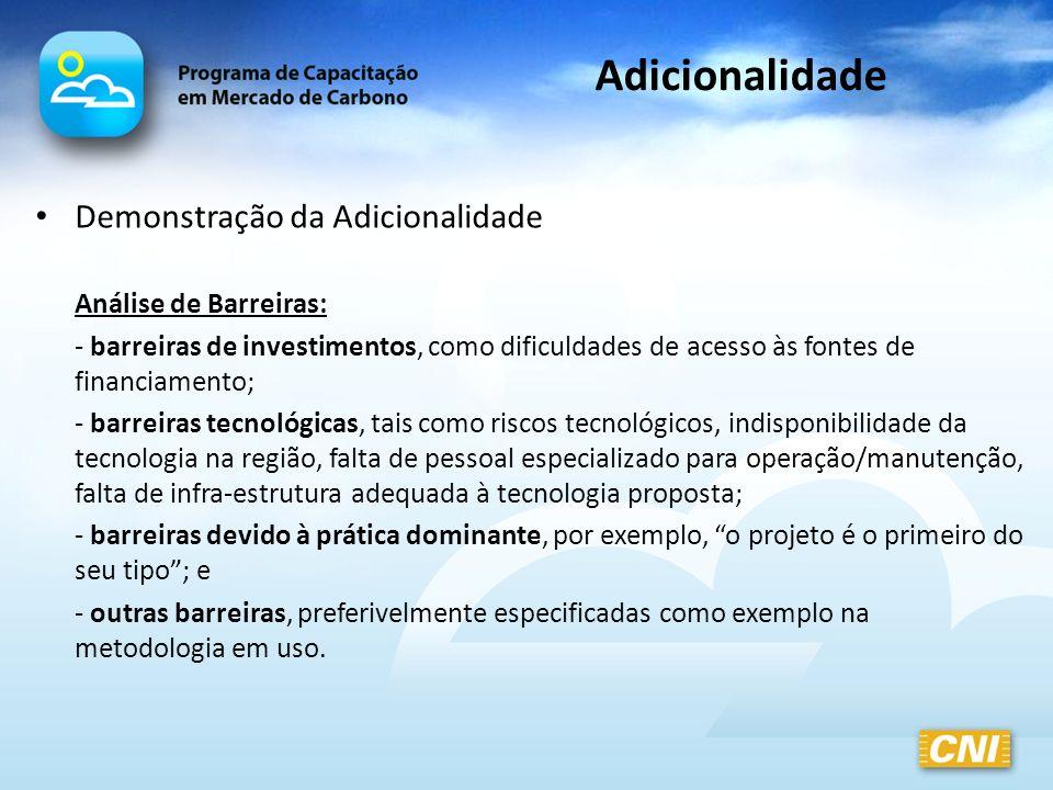 Demonstração da Adicionalidade Análise de Barreiras: - barreiras de investimentos, como dificuldades de acesso às fontes de financiamento; - barreiras