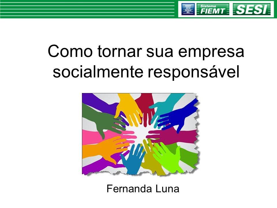 Como tornar sua empresa socialmente responsável Fernanda Luna