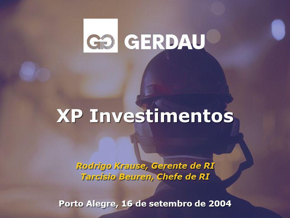 XP Investimentos Porto Alegre, 16 de setembro de 2004 Rodrigo Krause, Gerente de RI Tarcísio Beuren, Chefe de RI Rodrigo Krause, Gerente de RI Tarcísi