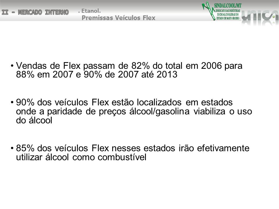 Vendas de Flex passam de 82% do total em 2006 para 88% em 2007 e 90% de 2007 até 2013 90% dos veículos Flex estão localizados em estados onde a parida