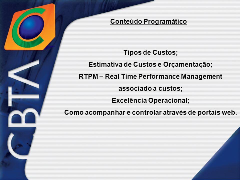 Conteúdo Programático Tipos de Custos; Estimativa de Custos e Orçamentação; RTPM – Real Time Performance Management associado a custos; Excelência Operacional; Como acompanhar e controlar através de portais web.