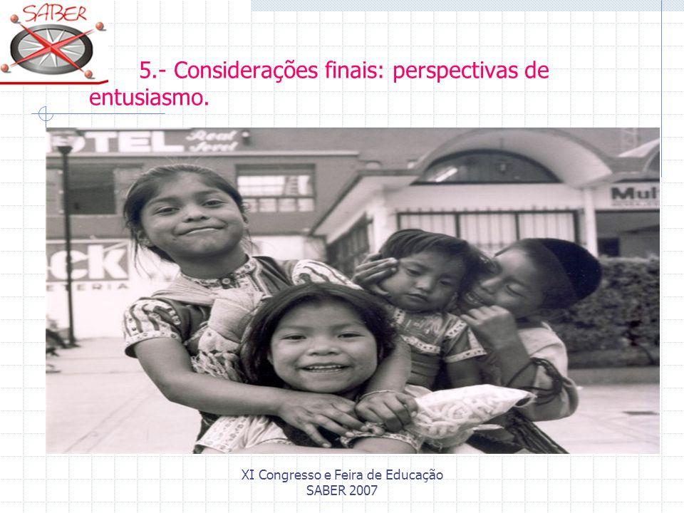 XI Congresso e Feira de Educação SABER 2007 5.- Considerações finais: perspectivas de entusiasmo.