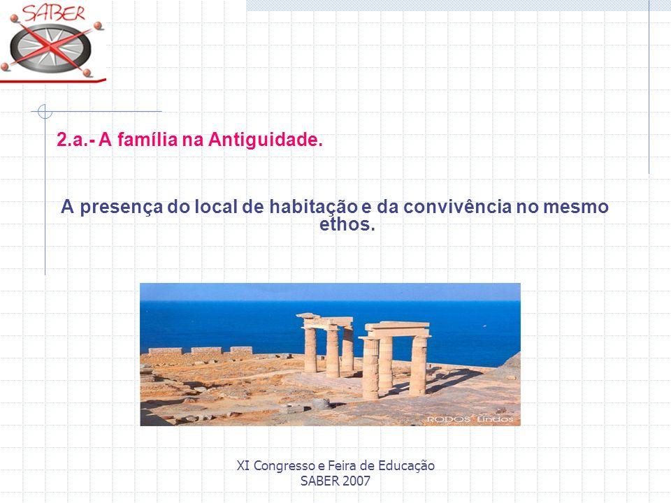 XI Congresso e Feira de Educação SABER 2007 2.a.- A família na Antiguidade. A presença do local de habitação e da convivência no mesmo ethos.